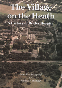 The Village on the Heath - A History of Bexley Hospital